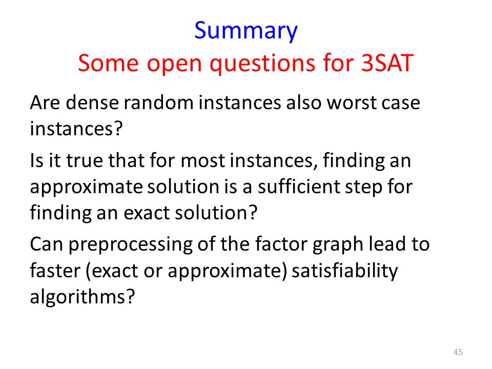 Summary Some open questions for 3SAT Are dense random instances also worst case instances.
