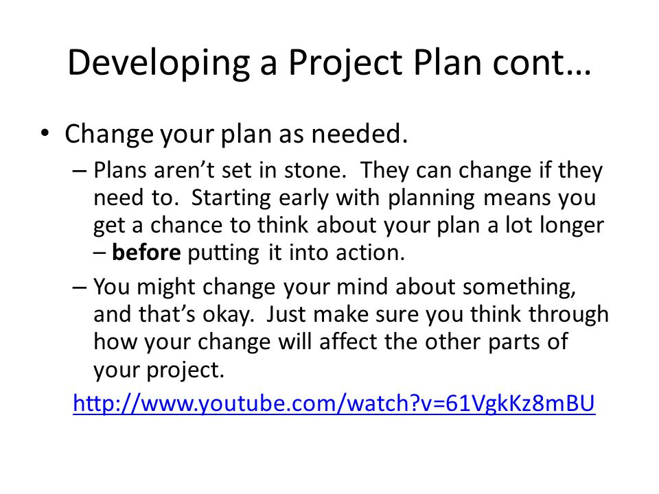 Developing a Project Plan cont… Change your plan as needed.
