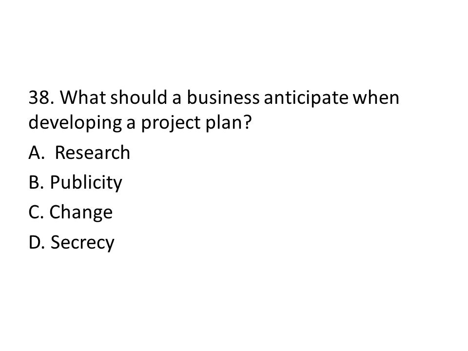 38. What should a business anticipate when developing a project plan.