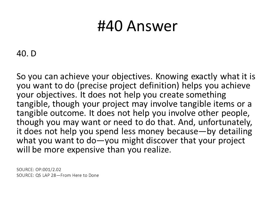 #40 Answer 40. D So you can achieve your objectives.