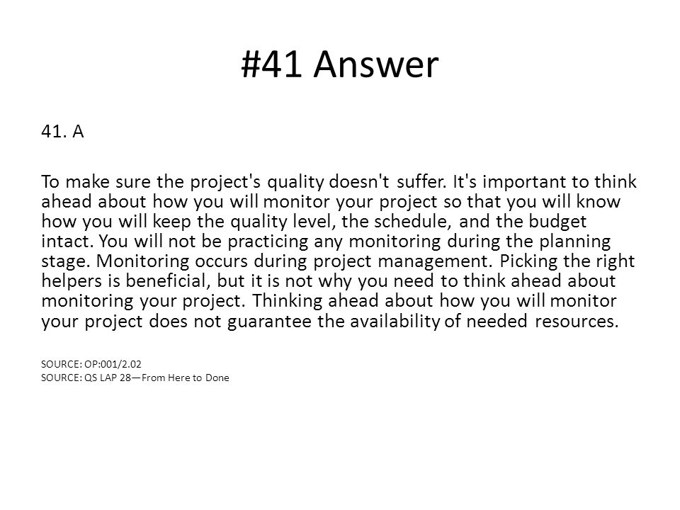 #41 Answer 41. A To make sure the project s quality doesn t suffer.