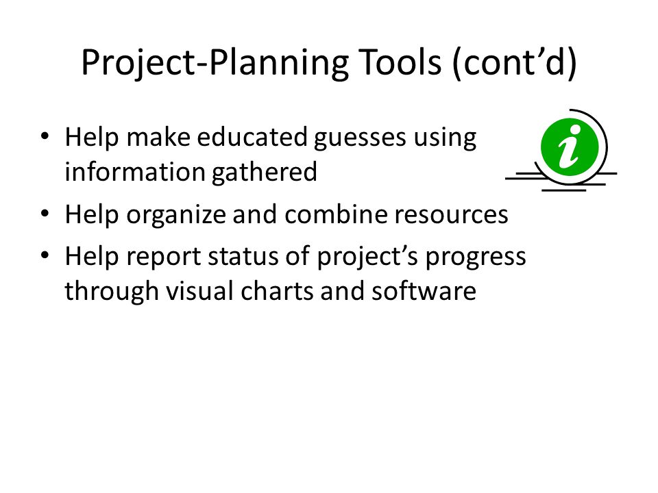 Benefits of Project Planning Gives direction and keeps project on track Helps coordinate parts of the project Provides a standard for completion Keeps focus on the end result Motivates by dividing into steps Helps deal with uncertainty