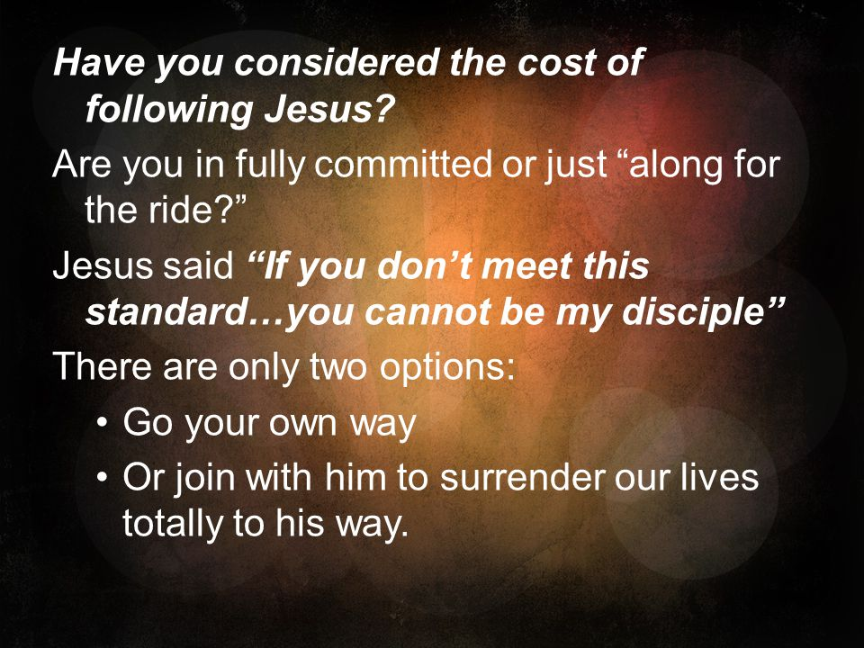 Have you considered the cost of following Jesus.