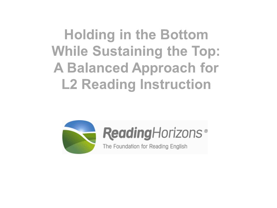 Holding in the Bottom While Sustaining the Top: A Balanced Approach for L2 Reading Instruction