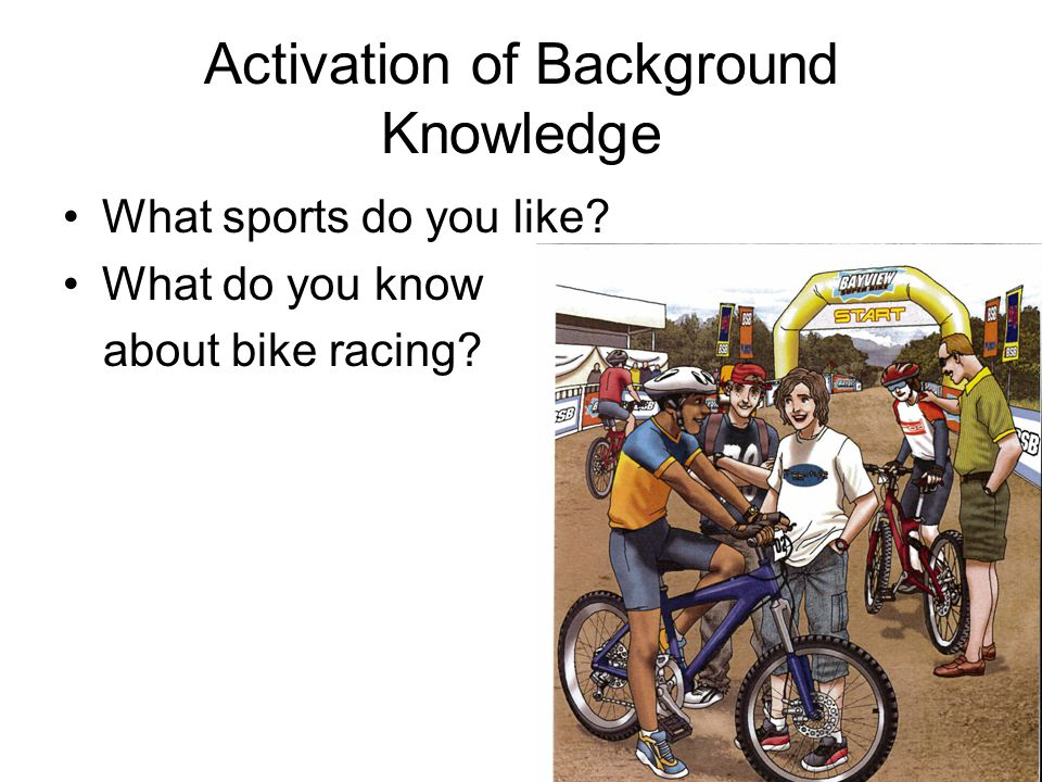 Activation of Background Knowledge What sports do you like? What do you know about bike racing?