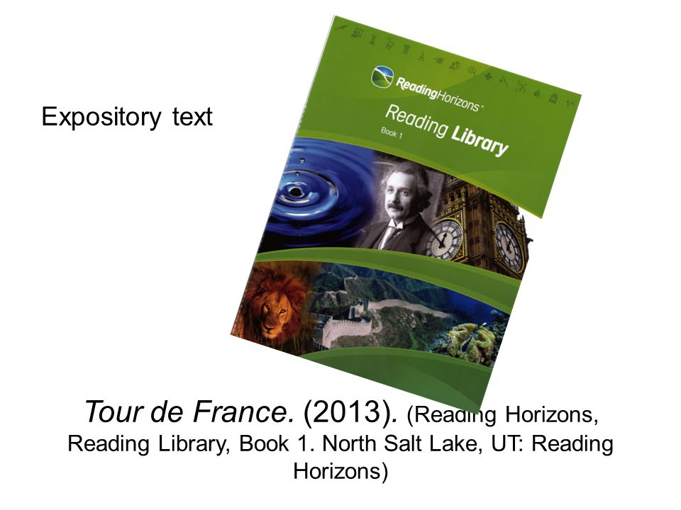 Tour de France. (2013). (Reading Horizons, Reading Library, Book 1. North Salt Lake, UT: Reading Horizons) Expository text