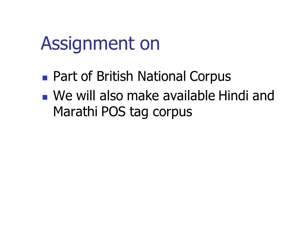 Assignment on Part of British National Corpus We will also make available Hindi and Marathi POS tag corpus
