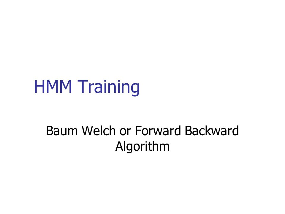 HMM Training Baum Welch or Forward Backward Algorithm
