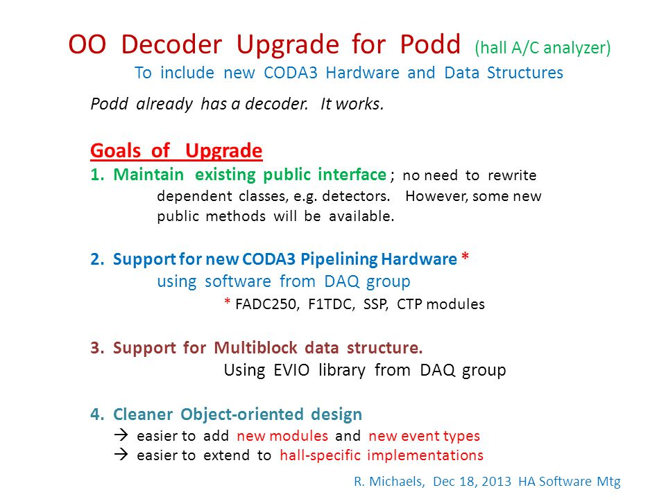 OO Decoder Upgrade for Podd (hall A/C analyzer) To include new CODA3 Hardware and Data Structures Podd already has a decoder. It works. Goals of Upgra
