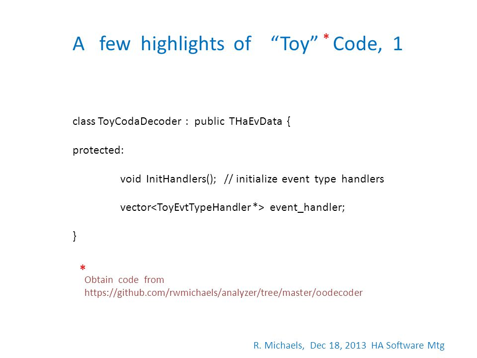 A few highlights of Toy Code, 1 class ToyCodaDecoder : public THaEvData { protected: void InitHandlers(); // initialize event type handlers vector eve