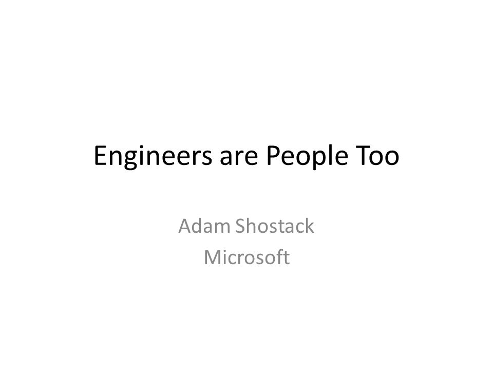 Engineers are People Too Adam Shostack Microsoft