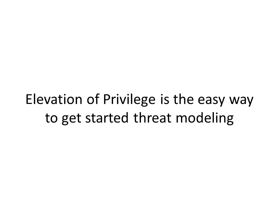 Elevation of Privilege is the easy way to get started threat modeling