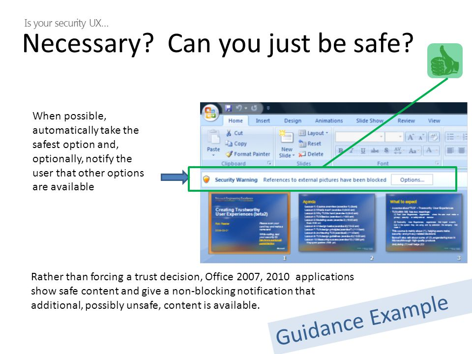 Rather than forcing a trust decision, Office 2007, 2010 applications show safe content and give a non-blocking notification that additional, possibly unsafe, content is available.