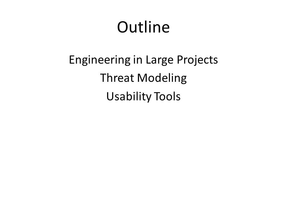 Outline Engineering in Large Projects Threat Modeling Usability Tools