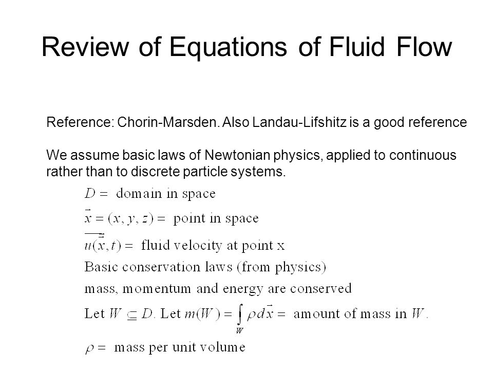 Review of Equations of Fluid Flow Reference: Chorin-Marsden.