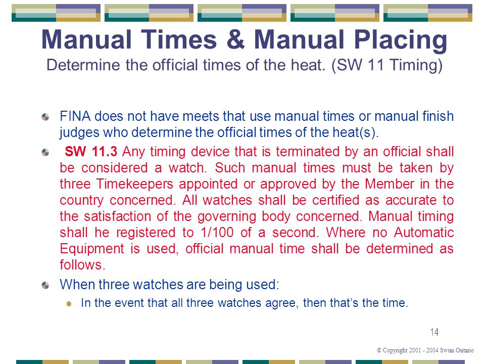 © Copyright 2001 - 2004 Swim Ontario 14 Manual Times & Manual Placing Determine the official times of the heat.