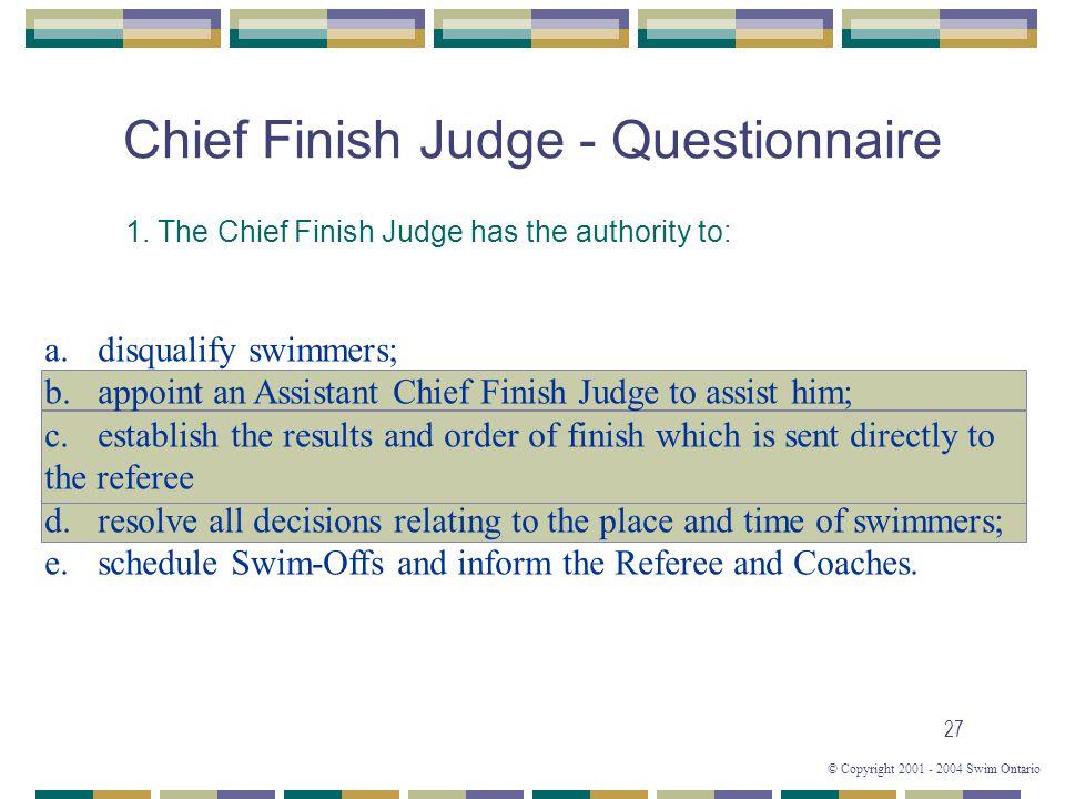 © Copyright 2001 - 2004 Swim Ontario 27 Chief Finish Judge - Questionnaire 1.