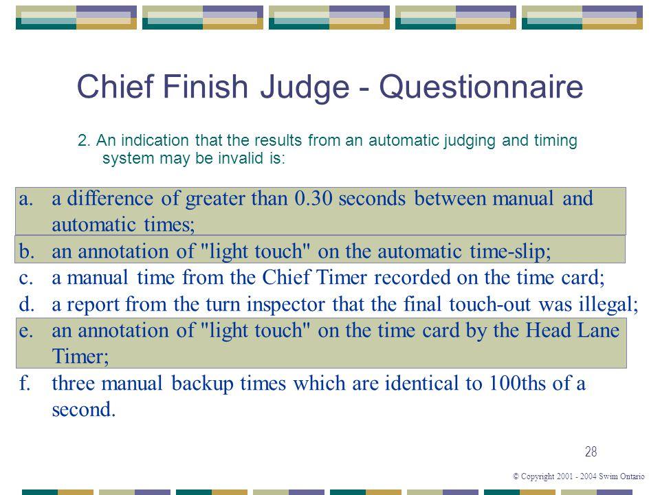 © Copyright 2001 - 2004 Swim Ontario 28 Chief Finish Judge - Questionnaire 2.