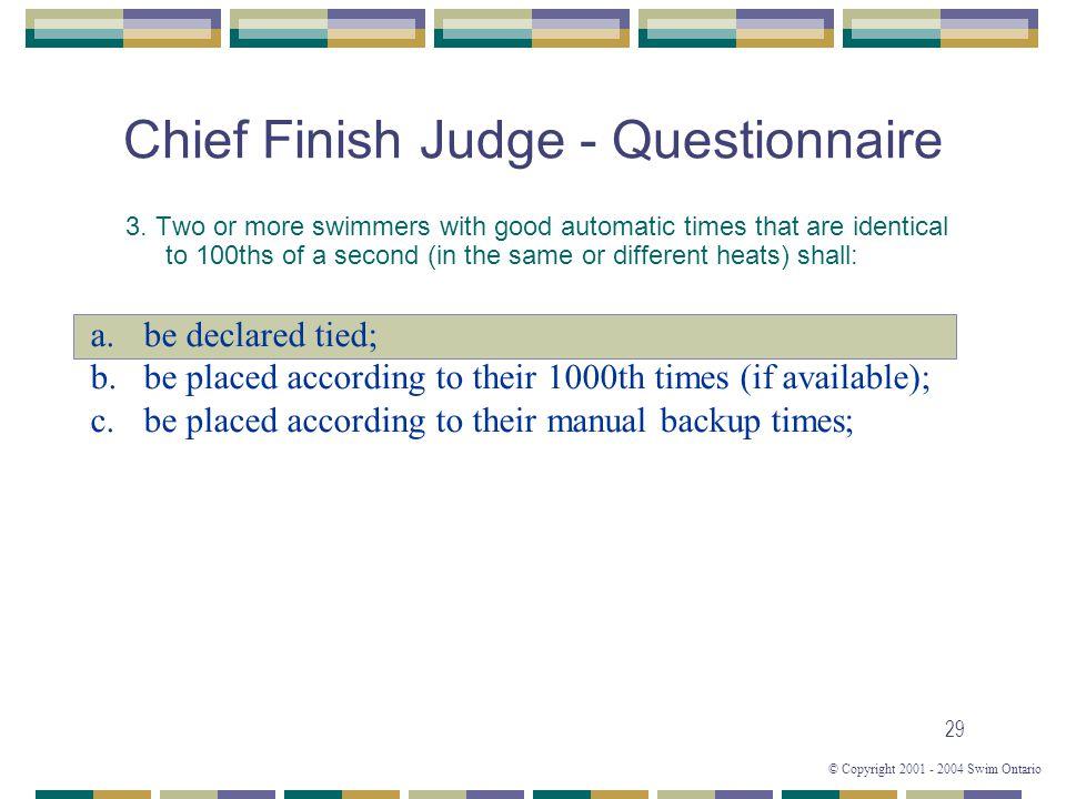© Copyright 2001 - 2004 Swim Ontario 29 Chief Finish Judge - Questionnaire 3.