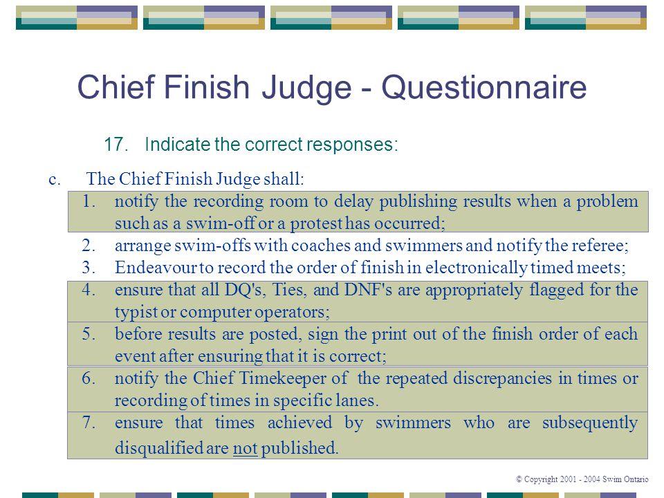 © Copyright 2001 - 2004 Swim Ontario 44 Chief Finish Judge - Questionnaire 17.Indicate the correct responses: c.