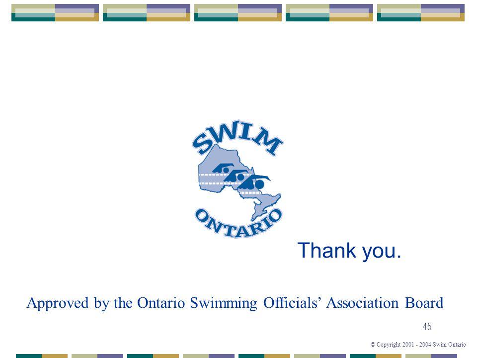 © Copyright 2001 - 2004 Swim Ontario 45 Thank you.