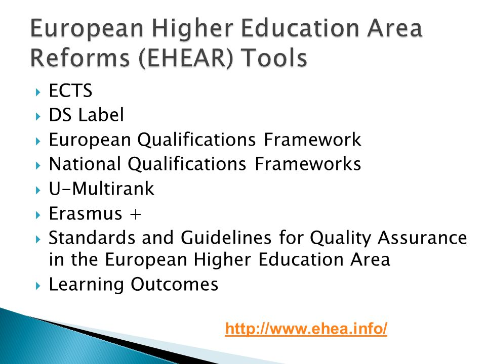 ECTS DS Label European Qualifications Framework National Qualifications Frameworks U-Multirank Erasmus + Standards and Guidelines for Quality Assurance in the European Higher Education Area Learning Outcomes http://www.ehea.info/
