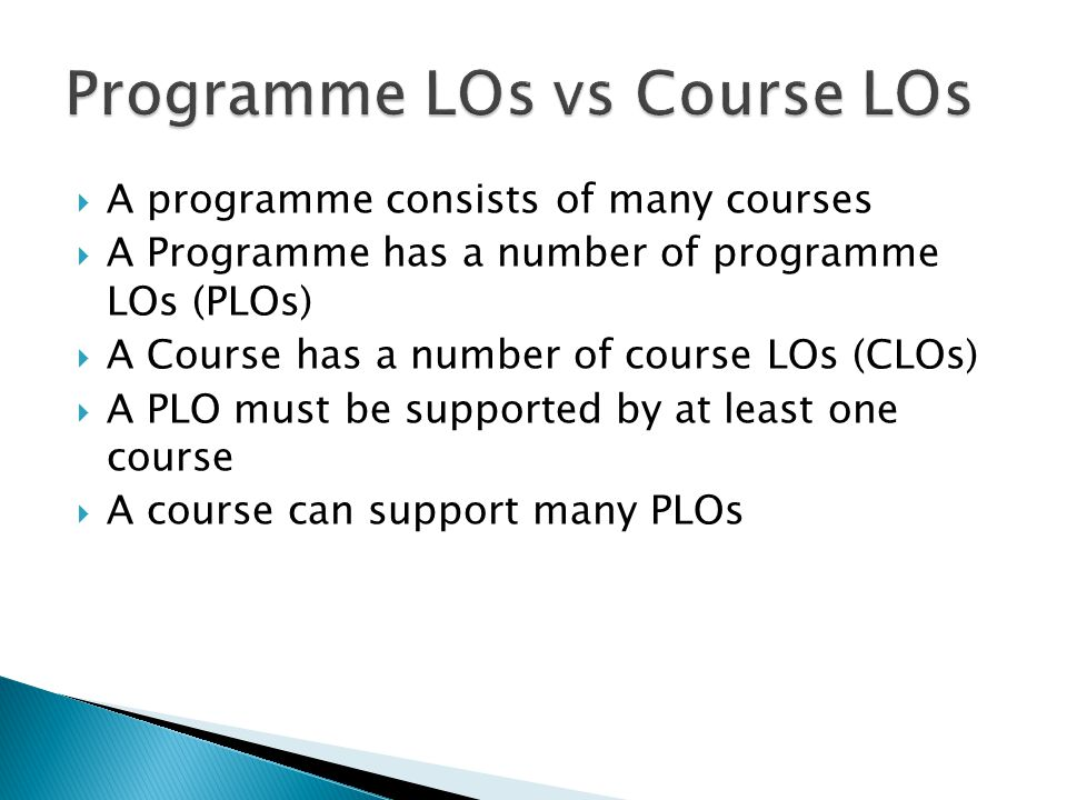 A programme consists of many courses A Programme has a number of programme LOs (PLOs) A Course has a number of course LOs (CLOs) A PLO must be supported by at least one course A course can support many PLOs