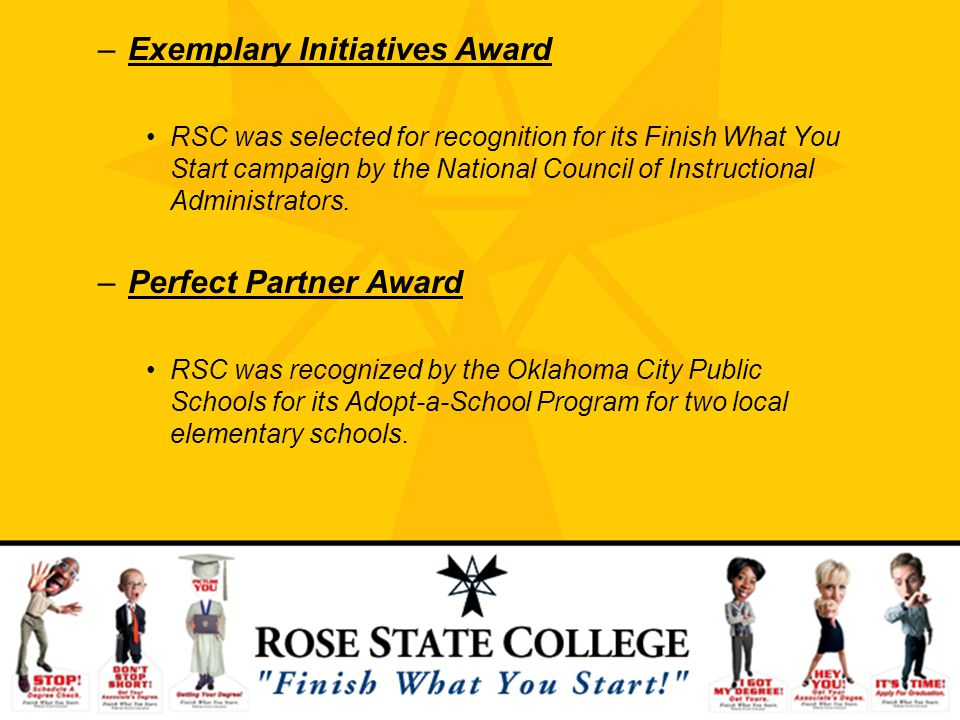 –Exemplary Initiatives Award RSC was selected for recognition for its Finish What You Start campaign by the National Council of Instructional Administ