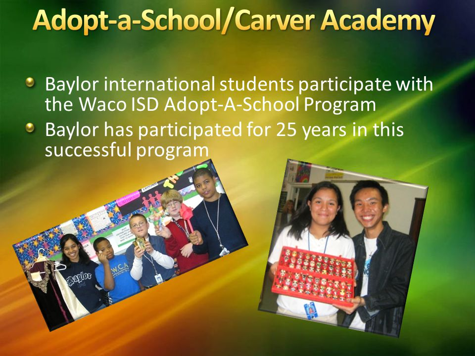 Baylor international students participate with the Waco ISD Adopt-A-School Program Baylor has participated for 25 years in this successful program