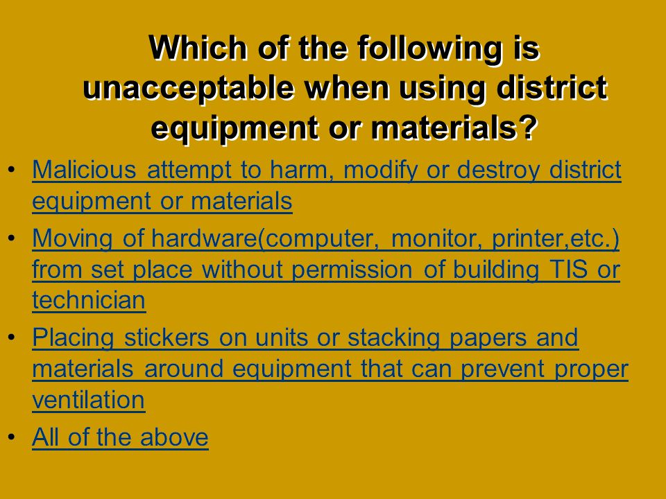 Which of the following is unacceptable when using district equipment or materials.