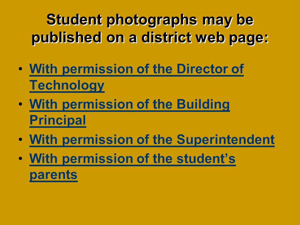 Student photographs may be published on a district web page: With permission of the Director of TechnologyWith permission of the Director of Technology With permission of the Building PrincipalWith permission of the Building Principal With permission of the Superintendent With permission of the students parentsWith permission of the students parents With permission of the Director of TechnologyWith permission of the Director of Technology With permission of the Building PrincipalWith permission of the Building Principal With permission of the Superintendent With permission of the students parentsWith permission of the students parents