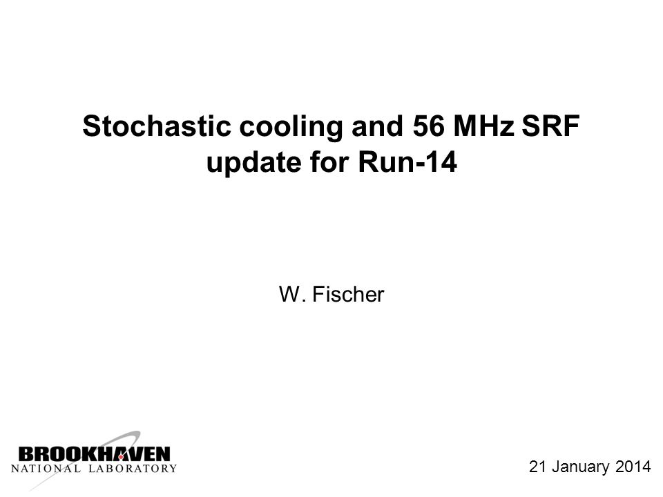 Stochastic cooling and 56 MHz SRF update for Run-14 W. Fischer 21 January 2014