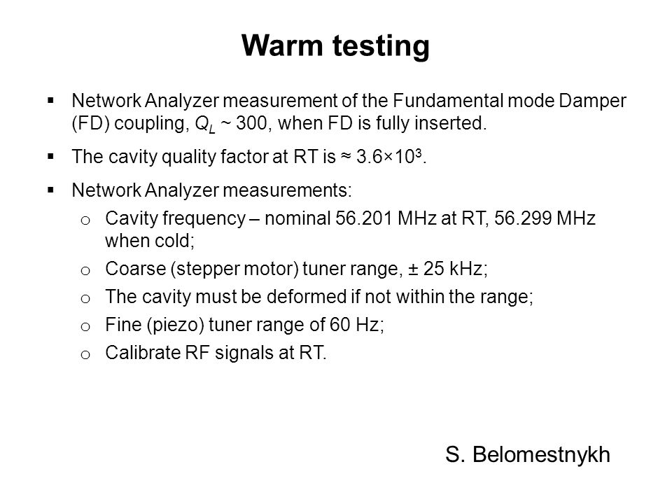 Warm testing Network Analyzer measurement of the Fundamental mode Damper (FD) coupling, Q L ~ 300, when FD is fully inserted. The cavity quality facto