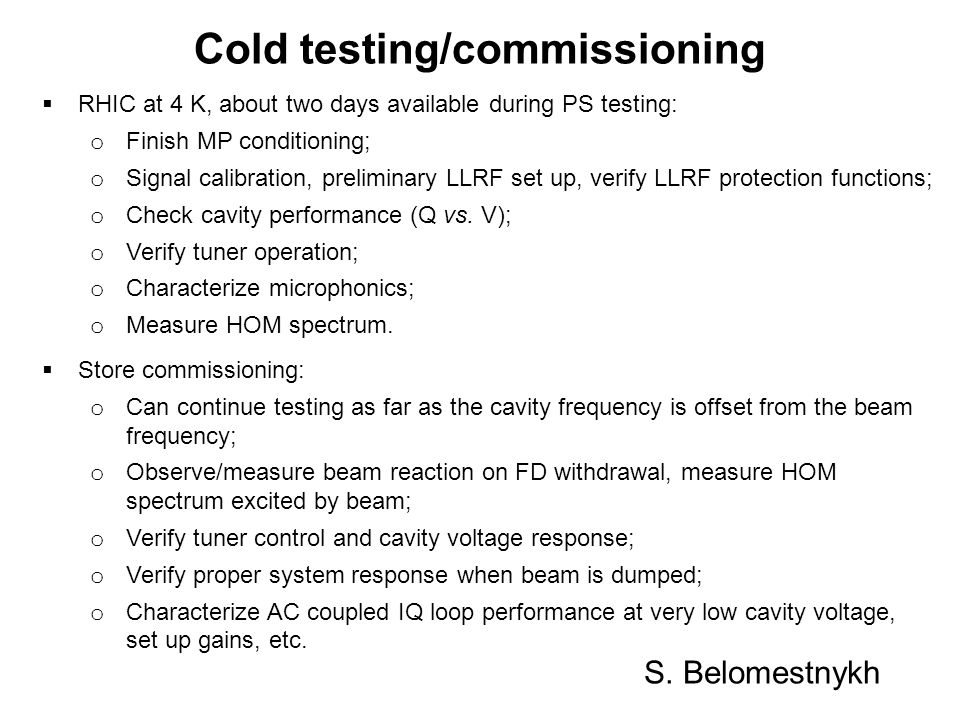Cold testing/commissioning RHIC at 4 K, about two days available during PS testing: o Finish MP conditioning; o Signal calibration, preliminary LLRF s