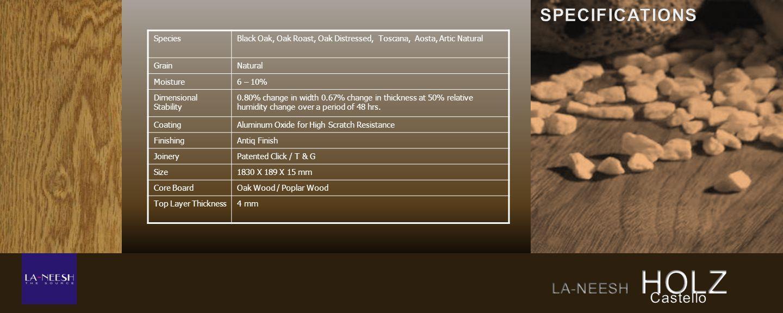 SpeciesBlack Oak, Oak Roast, Oak Distressed, Toscana, Aosta, Artic Natural GrainNatural Moisture6 – 10% Dimensional Stability 0.80% change in width 0.