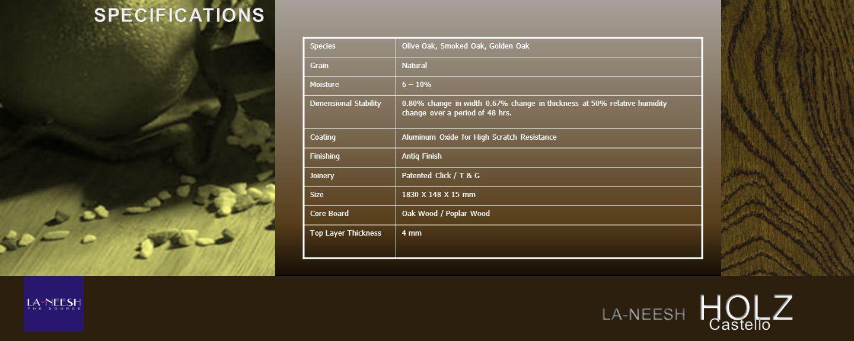 SpeciesOlive Oak, Smoked Oak, Golden Oak GrainNatural Moisture6 – 10% Dimensional Stability0.80% change in width 0.67% change in thickness at 50% rela