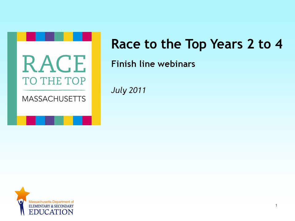 Race to the Top Years 2 to 4 Finish line webinars July 2011 1