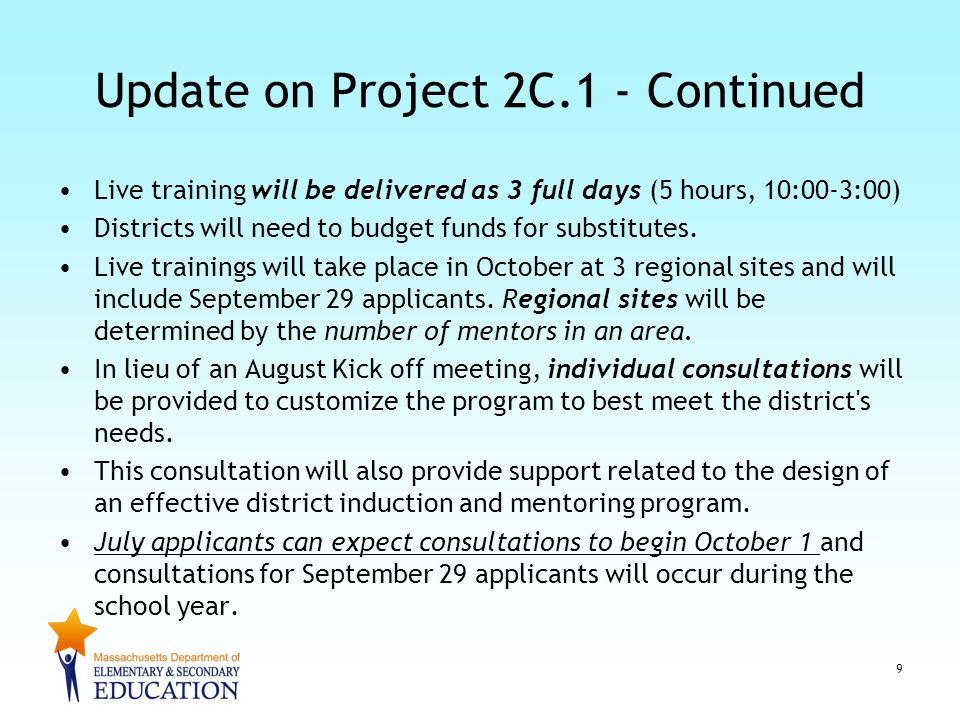 Update on Project 2C.1 - Continued Live training will be delivered as 3 full days (5 hours, 10:00-3:00) Districts will need to budget funds for substitutes.