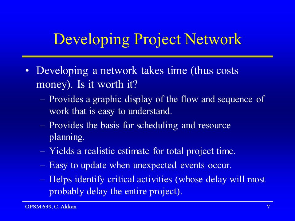 OPSM 639, C. Akkan7 Developing Project Network Developing a network takes time (thus costs money).