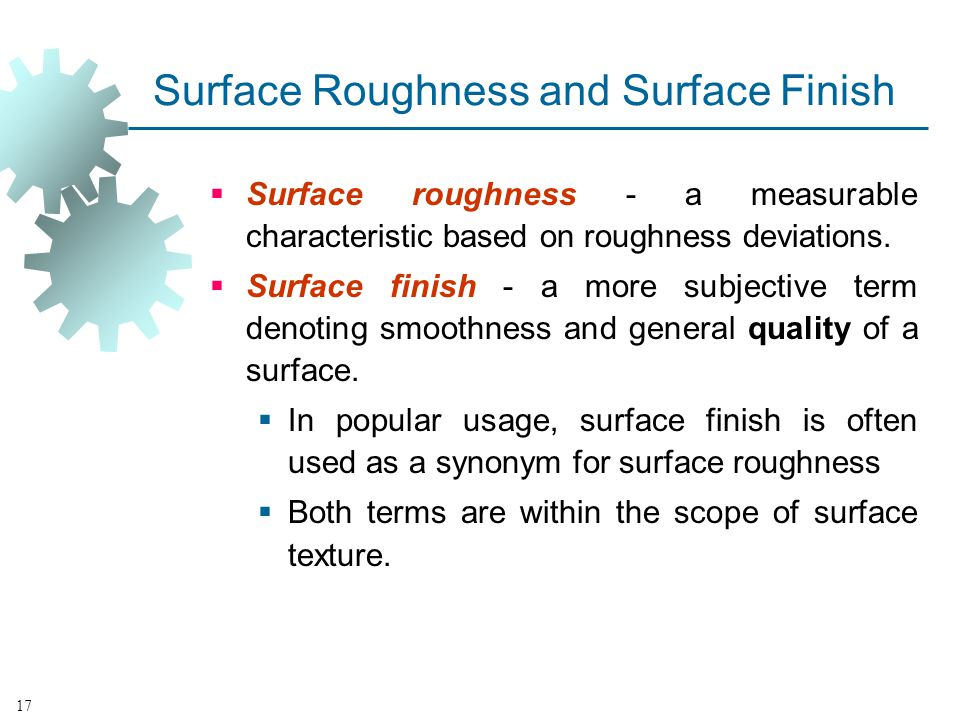 Surface Roughness and Surface Finish Surface roughness - a measurable characteristic based on roughness deviations.