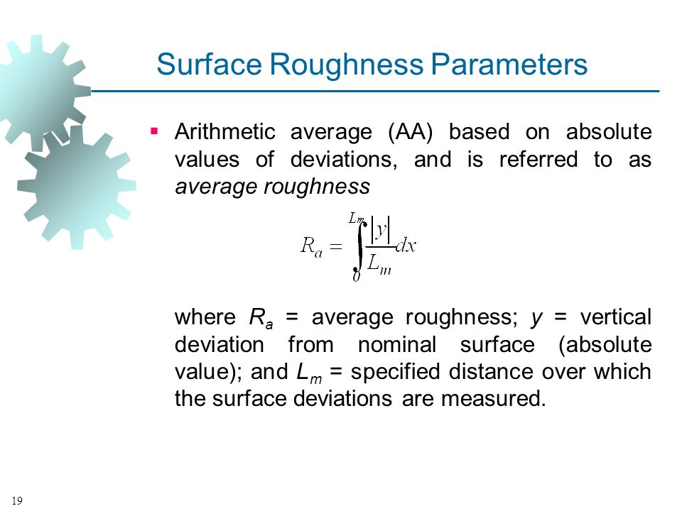 Surface Roughness Parameters Arithmetic average (AA) based on absolute values of deviations, and is referred to as average roughness where R a = avera
