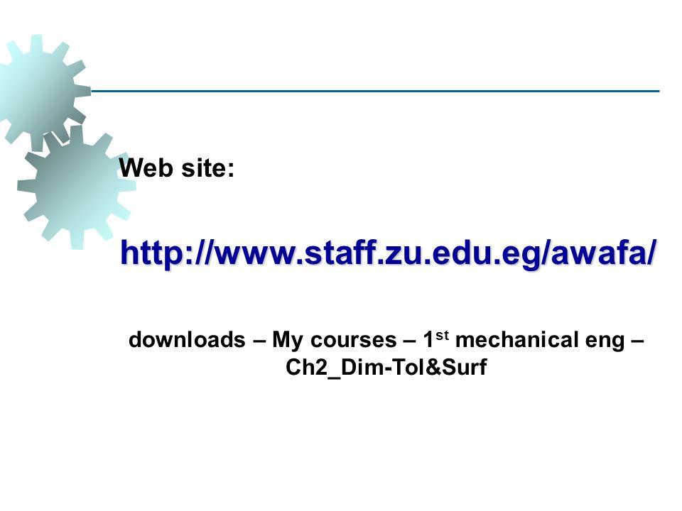 Web site:http://www.staff.zu.edu.eg/awafa/ downloads – My courses – 1 st mechanical eng – Ch2_Dim-Tol&Surf