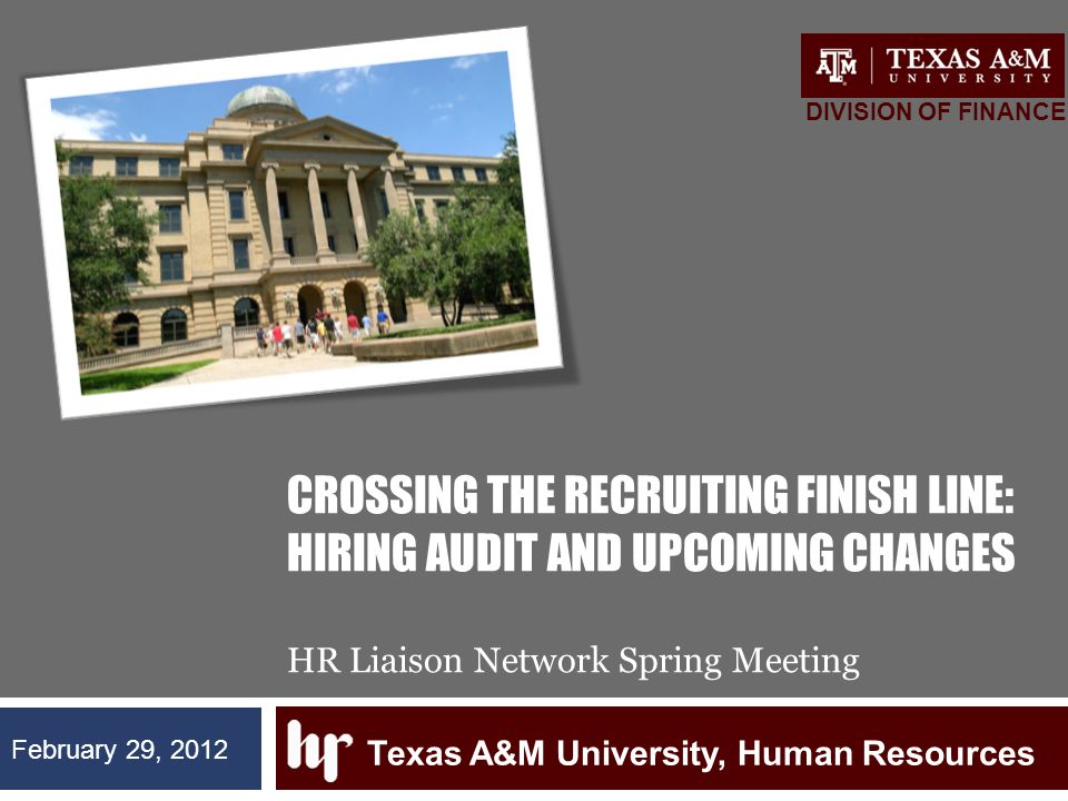 CROSSING THE RECRUITING FINISH LINE: HIRING AUDIT AND UPCOMING CHANGES HR Liaison Network Spring Meeting Texas A&M University, Human Resources DIVISIO