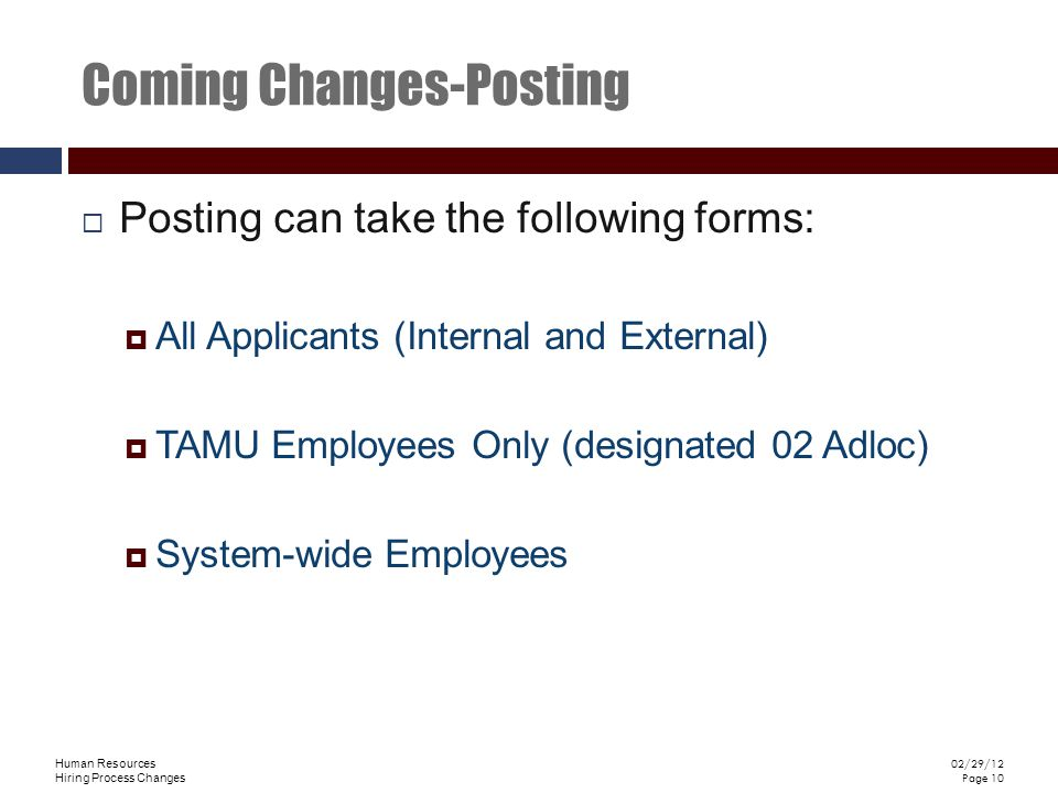 Human Resources Hiring Process Changes 02/29/12 Page 10 Coming Changes-Posting Posting can take the following forms: All Applicants (Internal and External) TAMU Employees Only (designated 02 Adloc) System-wide Employees