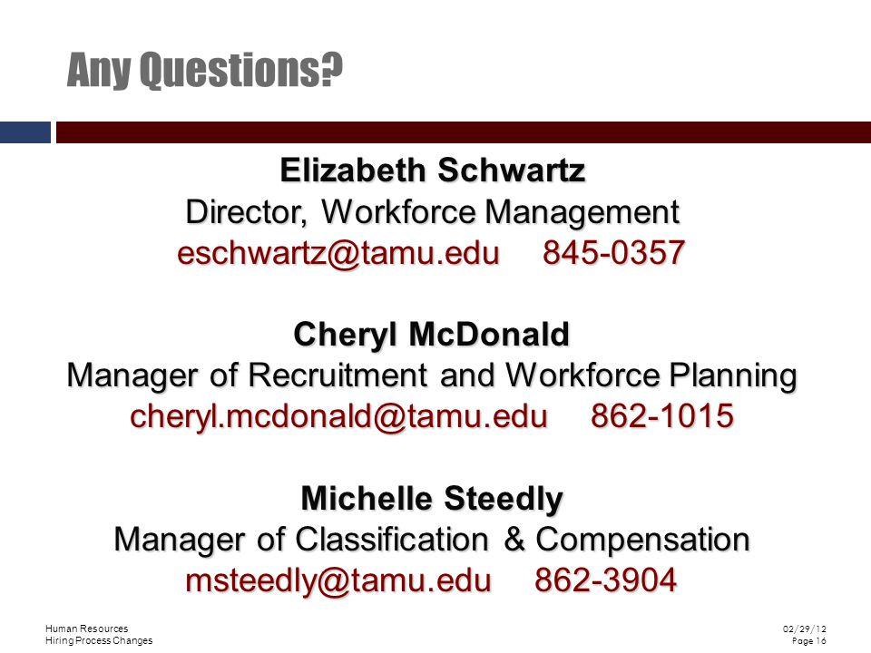 Human Resources Hiring Process Changes 02/29/12 Page 16 Any Questions? Elizabeth Schwartz Director, Workforce Management eschwartz@tamu.edu 845-0357 C