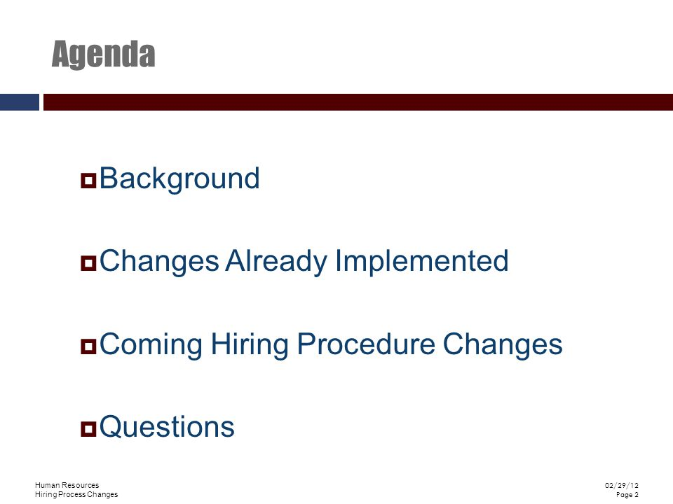 Human Resources Hiring Process Changes 02/29/12 Page 2 Agenda Background Changes Already Implemented Coming Hiring Procedure Changes Questions
