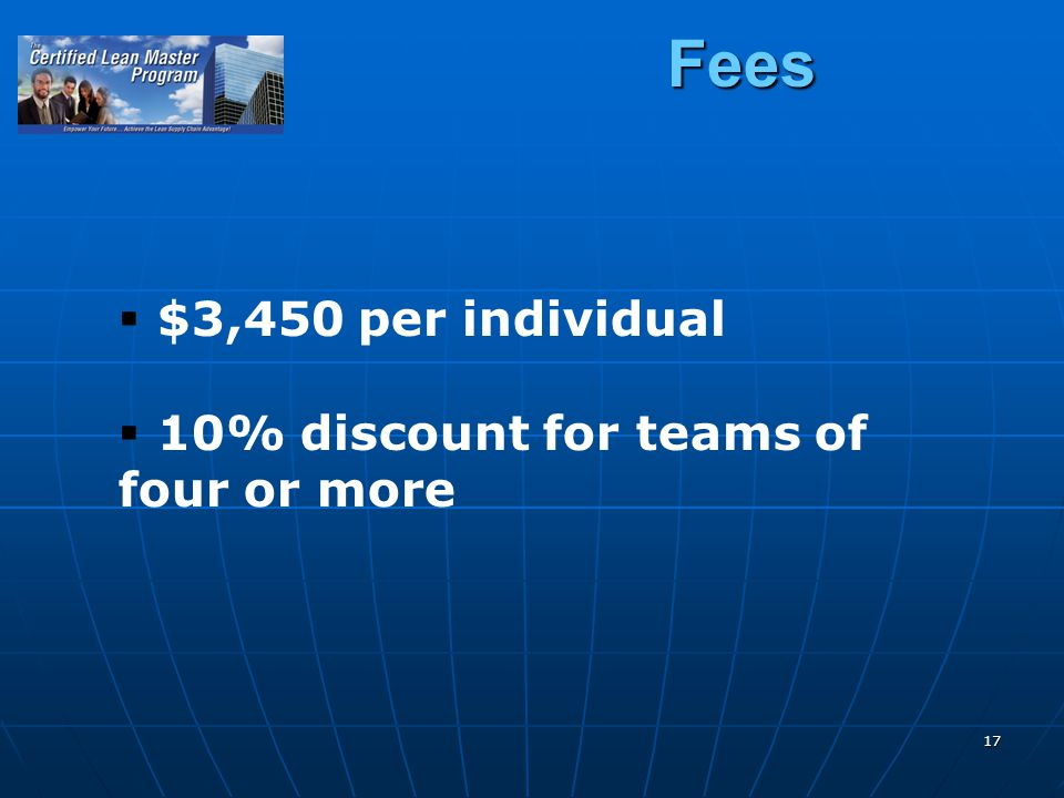 17 Fees $3,450 per individual 10% discount for teams of four or more