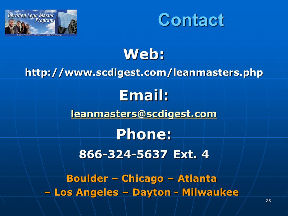 23 Contact Web:http://www.scdigest.com/leanmasters.phpEmail: leanmasters@scdigest.com Phone: 866-324-5637 Ext.