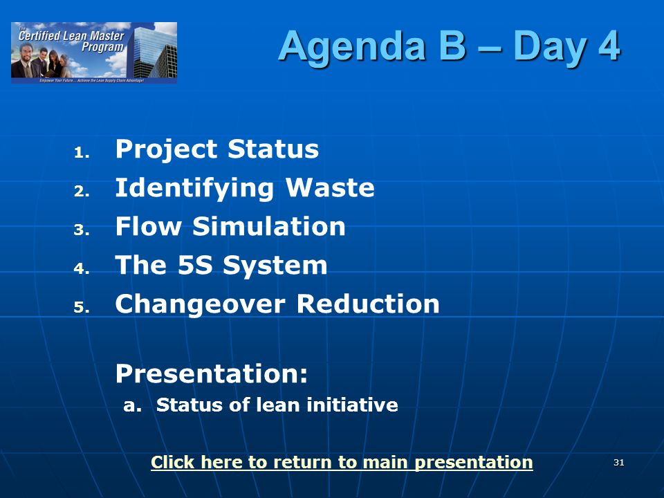 31 Agenda B – Day 4 1. 1. Project Status 2. 2. Identifying Waste 3.