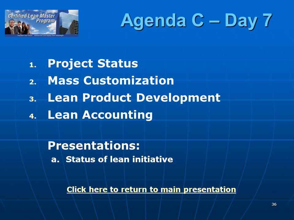 36 Agenda C – Day 7 1. 1. Project Status 2. 2. Mass Customization 3.